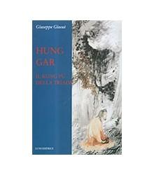 Hung Gar. Il Kung Fu della...