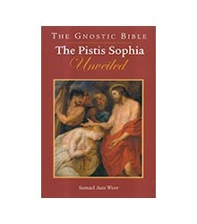 The Pistis Sophia Unveiled