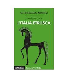 Andare per l'Italia Etrusca