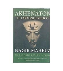 Akhenaton. Il Faraone Eretico
