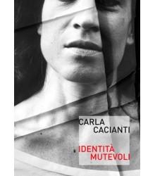 Carla Cacianti Identità Mutevoli